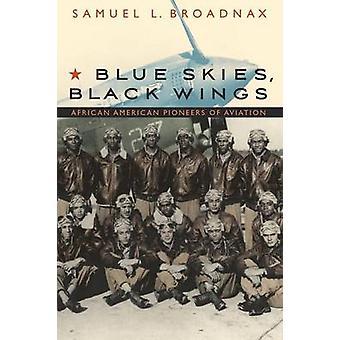 Blue Skies Black Wings African American Pioneers of Aviation by Broadnax & Samuel L