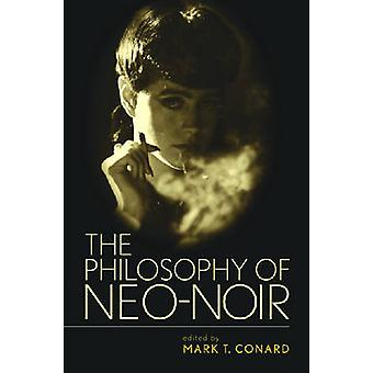 The Philosophy of NeoNoir by Conard & Mark T.