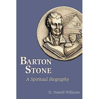 Barton Stone A Spiritual Biography by Williams & D. Newell