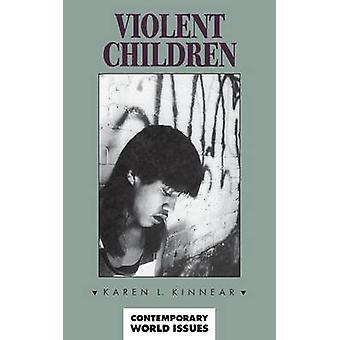Violent Children A Reference Handbook by Kinnear & Karen