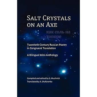 Salt Crystals on an Axe TwentiethCentury Russian Poetry in Congruent Translation A Bilingual MiniAnthology by Muchnick & Slava