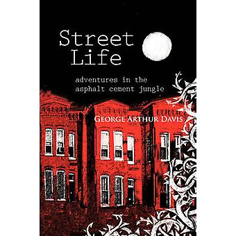 Street Life Adventures in the Asphalt Cement Jungle by Davis & George Arthur