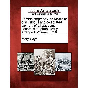 Female biography or Memoirs of illustrious and celebrated women of all ages and countries  alphabetically arranged. Volume 6 of 6 by Hays & Mary