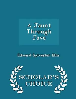 A Jaunt Through Java  Scholars Choice Edition by Ellis & Edward Sylvester