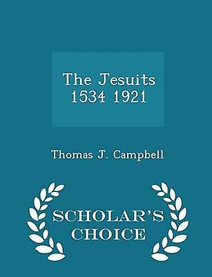 The Jesuits 1534 1921  Scholars Choice Edition by Campbell & Thomas J.