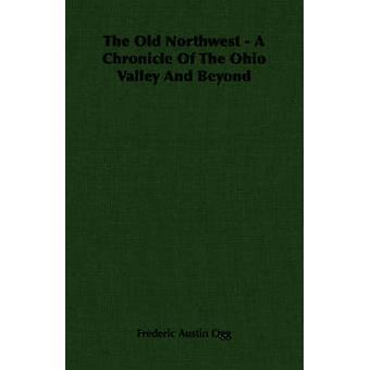 L'antica cronaca di nord-ovest A della valle dell'Ohio e di là di Ogg & Frederic Austin