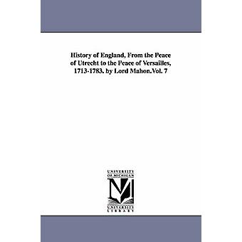 Englannin Utrechtin rauha rauha Versailles 17131783 historia. by herra Mahon.Vol. 7 Stanhope & Philip Henry Stanhope & Earl