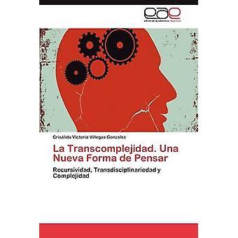 La Transcomplejidad. Una Nueva Forma de Pensar door Villegas Gonzalez & Cris Lida Victoria