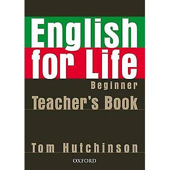 English for Life Beginner Teachers Book Pack  General English fourskills course for adults by Tom Hutchinson