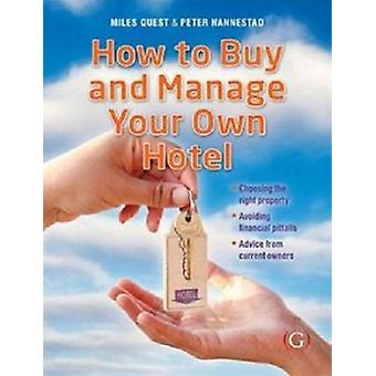 How to Buy and Manage Your Own Hotel (4th New edition) by Miles Quest