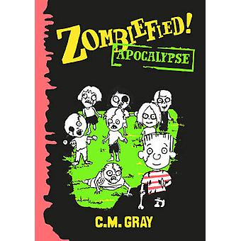 Zombiefied! - Apocalypse by C. M. Gray - 9780733334245 Book