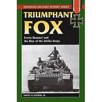 Triumphant Fox - Erwin Rommel and the Rise of the Afrika Korps by Samu