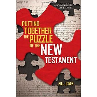Putting Together the Puzzle of the New Testament by Bill Jones - 9780