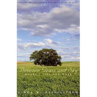 Entre herbe et ciel-où je vis et travaille par Linda M. Hasselstrom