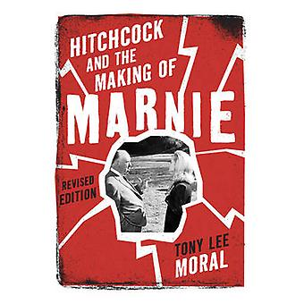 Hitchcock and the Making of Marnie by Tony Lee Moral - 9781442214330