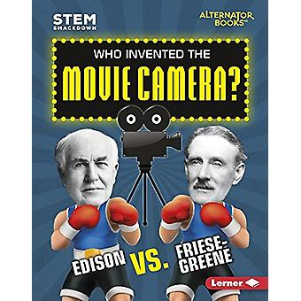 Who Invented the Movie Camera? - Edison vs. Friese-Greene by Karen Lat