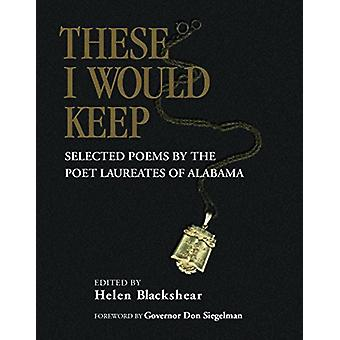 These I Would Keep - Selected Poems by the Poet Laureates of Alabama b