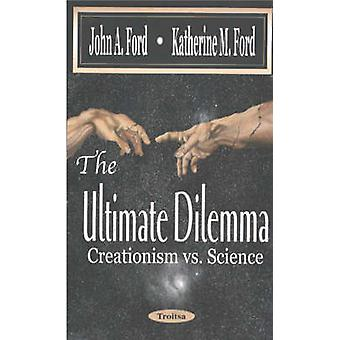 Ultimate Dilemma - Creationism Vs Science by John A. Ford - Katherine