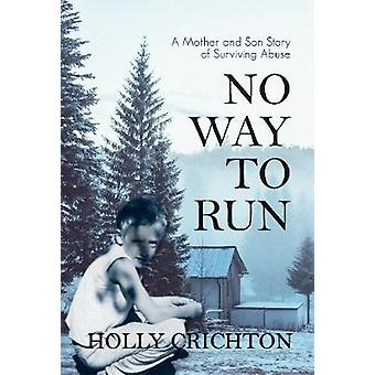 No Way to Run - A Mother and Son Story of Surviving Abuse by Holly Cri
