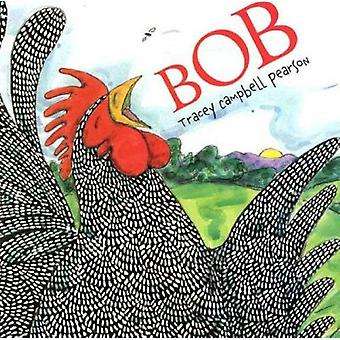 Bob - A Picture Book by Tracey Campbell Pearson - 9780374408718 Book
