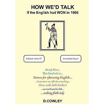 How Wed Talk If the English Had Won in 1066 by Cowley & David