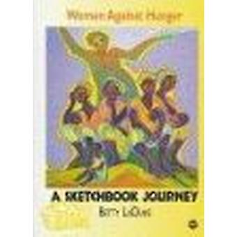 Women Against Hunger - A Sketchbook Journey by Betty LaDuke - 97808654