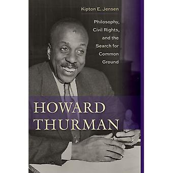 Howard Thurman Philosophy Civil Rights and the Search for Common Ground par Kipton E Jensen