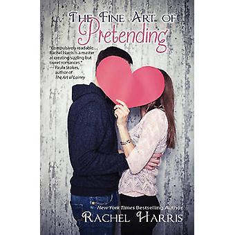 The Fine Art of Pretending by Harris & Rachel