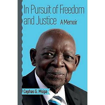 In Pursuit of Freedom and Justice A Memoir by Msipa & Cephas G.