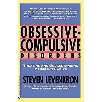 Obsessive Zwangsstörungen Behandlung und Verständnis Crippling Gewohnheiten von Levenkron & Steven