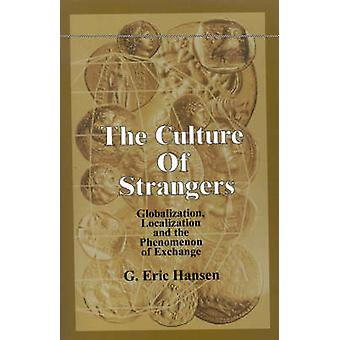 Culture of Strangers Globalization Localization and the Phenomenon of Exchange by Hansen & G. Eric