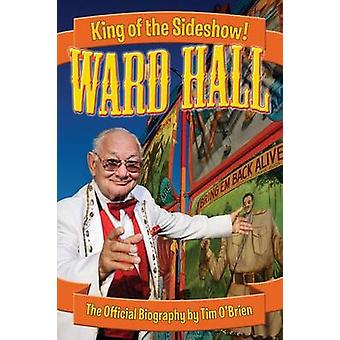 Ward Hall  King of the Sideshow by OBrien & Tim