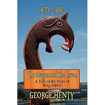 The Dragon and the Raven A Tale of the Days of King Alfred by Henty & George A. a.