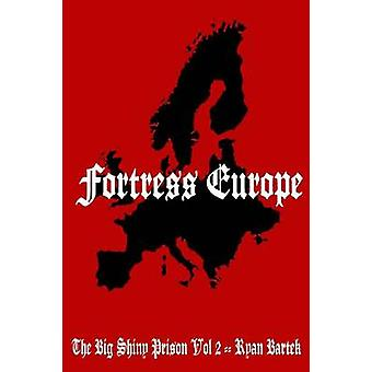 Fortress Europe The Big Shiny Prison Volume II by Bartek & Ryan