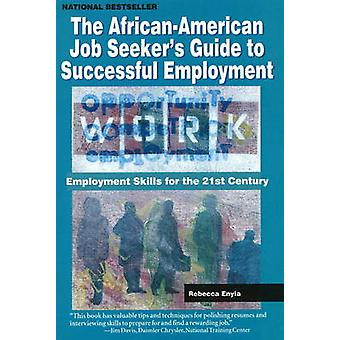 Der AfricanAmerican Job Seekers Guide to Successful Employment Employment Skills for the 21st Century von Enyia & Rebecca