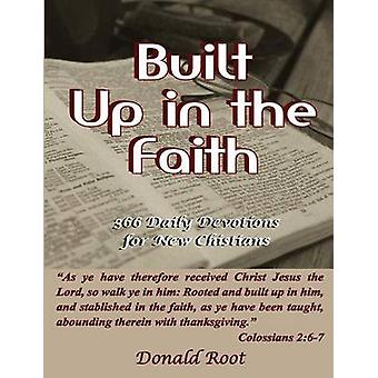 Built Up in the Faith 366 Daily Devotions for New Christians by Root & Donald