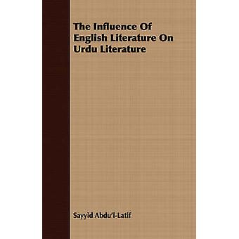 The Influence Of English Literature On Urdu Literature by AbdulLatif & Sayyid