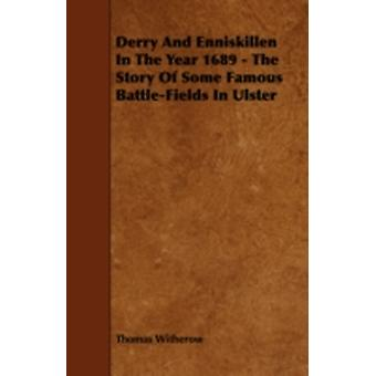 Derry and Enniskillen in the Year 1689  The Story of Some Famous BattleFields in Ulster by Witherow & Thomas