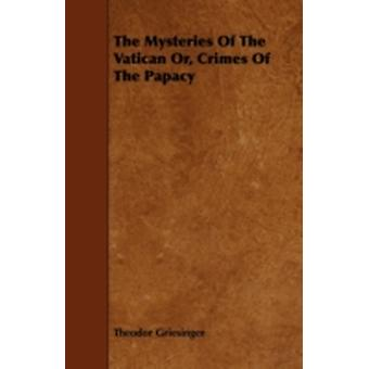 The Mysteries of the Vatican Or Crimes of the Papacy by Griesinger & Theodor