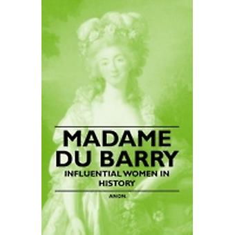 Madame Du Barry  Influential Women in History by Anon