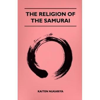 The Religion Of The Samurai by Nukariya & Kaiten