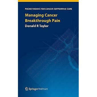 Managing Cancer Breakthrough Pain by Taylor & Donald