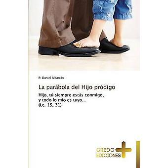 La Parabola del Hijo Prodigo by Albarran P. Daniel