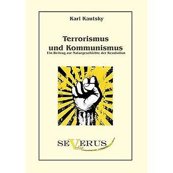 Terrorismus Und Kommunismus Ein Beitrag Zur Naturgeschichte Der Revolution by Kautsky & Karl