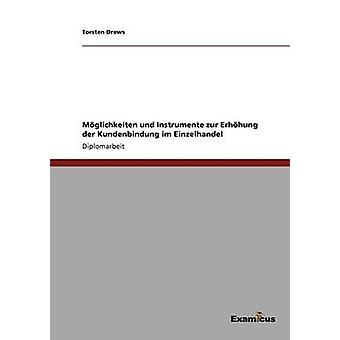 Mglichkeiten und Instrumente zur Erhhung der Kundenbindung im Einzelhandel by Drews & Torsten
