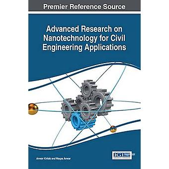Advanced Research on Nanotechnology for Civil Engineering Applications by Khitab & Anwar