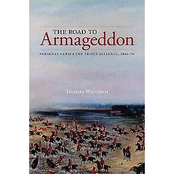 The Road to Armageddon - Paraguay Versus the Triple Alliance - 1866-70