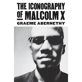 The Iconography of Malcolm X by Graeme Abernethy - 9780700619207 Book