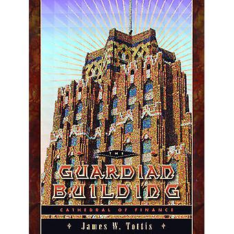 The Guardian Building - Cathedral of Finance - 9780814333853 Book