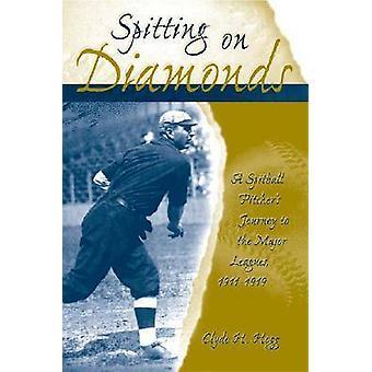 Spitting on Diamonds - A Spitball Pitcher's Journey to the Major Leagu